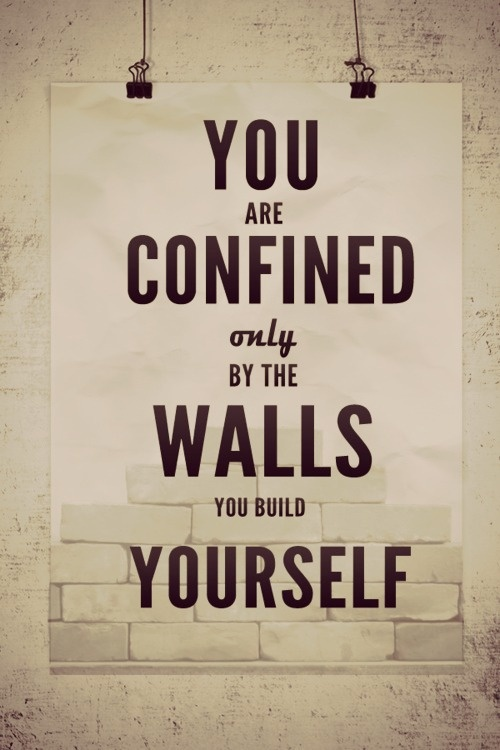 You are confined only by the walls you build yourself. Awesome Art by Andrew Murphy