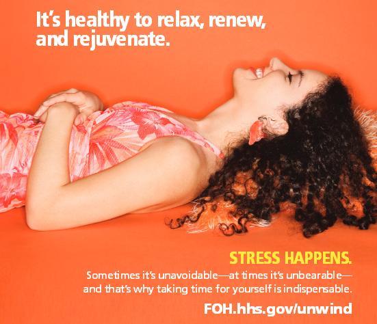 L'estrès ens hi arriba. De vegades és inevitable, de vegades és insuportable, per això cuidar-te és indispensable. www.FOH.hhs.gov/unwind
